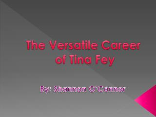 The Versatile Career  of Tina Fey