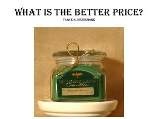 WHAT IS THE BETTER PRICE? TRACE A. KENNEMORE