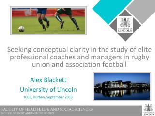 Alex Blackett University of Lincoln ICCE, Durban, September 2013