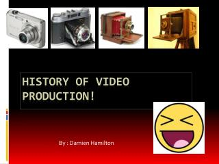 History of video production!
