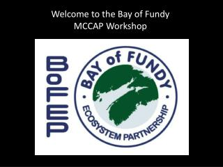 Welcome to the Bay of Fundy  MCCAP Workshop