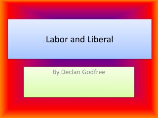 Labor  and Liberal