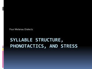 Syllable Structure, Phonotactics, and Stress