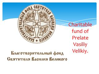Charitable fund of Prelate  Vasiliy Velikiy.