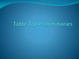 Table Top Preliminaries