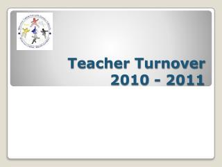 Teacher Turnover 2010 - 2011