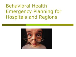 Behavioral Health Emergency Planning for Hospitals and Regions