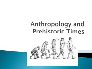 Anthropology and Prehistoric Times