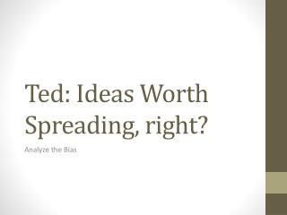 Ted: Ideas Worth Spreading, right?