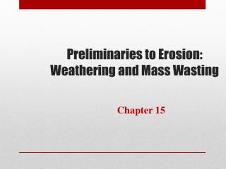 Preliminaries to Erosion: Weathering and Mass Wasting