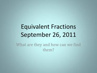 Equivalent Fractions September 26, 2011