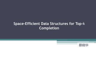 Space-Efficient Data Structures for Top- k  Completion
