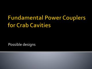 Fundamental Power Couplers for Crab Cavities