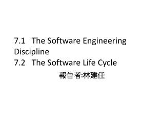 7.1   The Software Engineering          Discipline  7.2   The Software Life Cycle