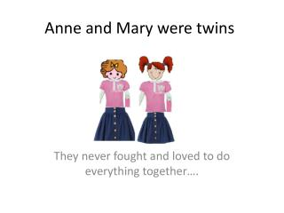 Anne and Mary were twins
