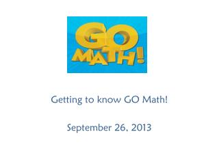 Getting to know GO Math! September 26, 2013