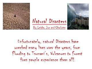 Natural  Disasters By  Leigha , Joe and Charlotte