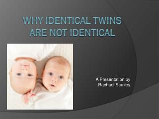 Why Identical Twins are Not  Identical