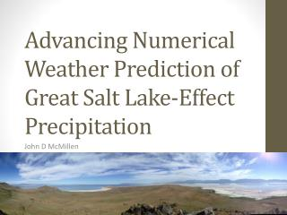 Advancing Numerical Weather Prediction of Great Salt Lake-Effect Precipitation