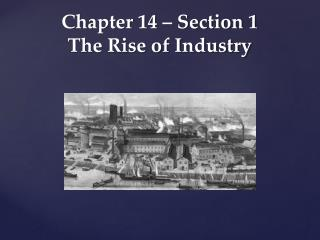 Chapter 14 – Section 1 The Rise of Industry