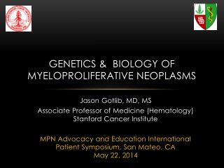 GENETICS &  biology OF MYELOPROLIFERATIVE NEOPLASMS