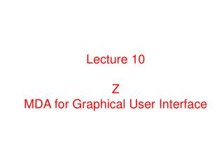 Lecture 10 Z MDA for Graphical User Interface