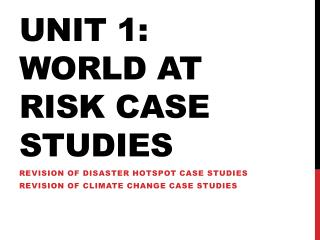 Unit 1: World at risk case studies
