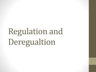 Regulation and  Deregualtion