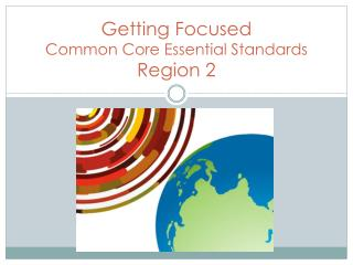 Getting Focused Common Core Essential Standards Region 2