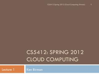CS5412: Spring 2012  Cloud Computing