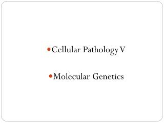 Cellular Pathology V Molecular  Genetics