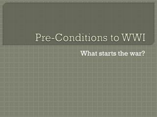 Pre-Conditions to WWI