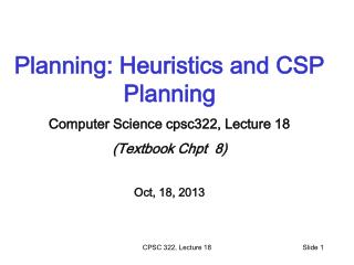 Planning: Heuristics and CSP Planning  Computer Science cpsc322, Lecture 18 (Textbook  Chpt   8)