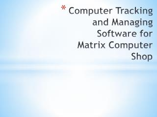 Computer Tracking  and Managing  Software for  Matrix  Computer  Shop