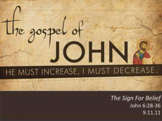 The Sign For Belief John 6 : 28-36 9 .11.11