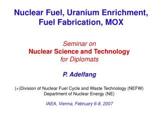 Nuclear Fuel, Uranium Enrichment,  Fuel Fabrication, MOX
