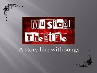 A story line with songs