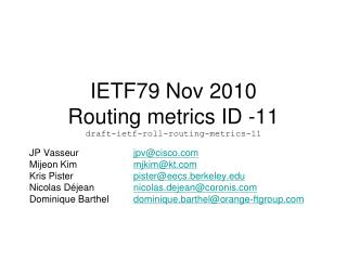 IETF79 Nov 2010 Routing metrics ID -11 draft-ietf-roll-routing-metrics-11