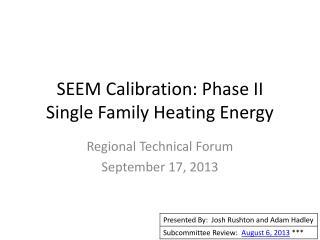 SEEM Calibration: Phase II Single Family Heating Energy