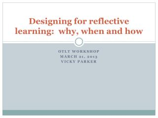 Designing for reflective learning:  why, when and  how
