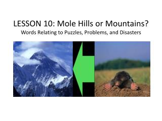 LESSON  10 :  Mole Hills or Mountains? Words Relating to Puzzles, Problems, and Disasters