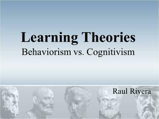 Learning Theories Behaviorism vs.  Cognitivism