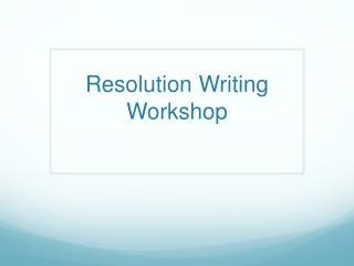Resolution Writing Workshop