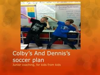 Colby's And Dennis's soccer plan