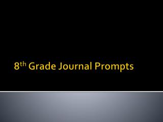 8 th  Grade Journal Prompts
