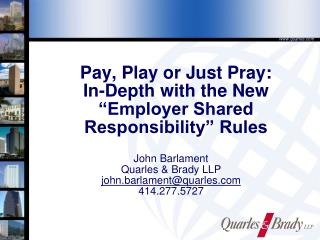 "Pay, Play or Just Pray:  In-Depth with the New ""Employer Shared Responsibility"" Rules"