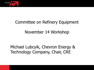 Committee on Refinery Equipment November  14 Workshop
