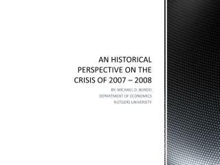 AN HISTORICAL PERSPECTIVE ON THE CRISIS OF 2007 – 2008