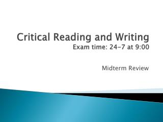 Critical Reading and Writing Exam time: 24-7 at 9:00