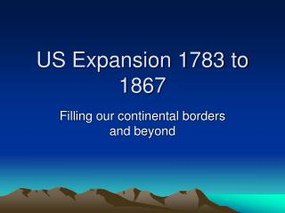 US Expansion 1783 to 1867
